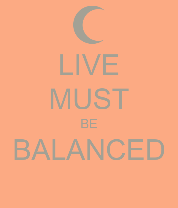 LIVE MUST BE BALANCED