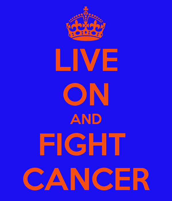 LIVE ON AND FIGHT  CANCER