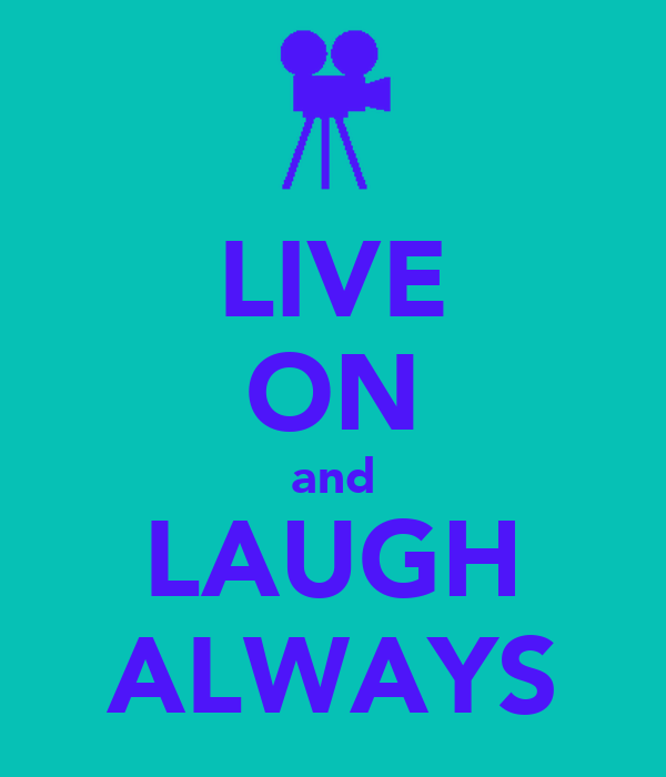 LIVE ON and LAUGH ALWAYS