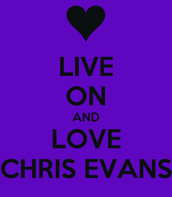 LIVE ON AND LOVE CHRIS EVANS