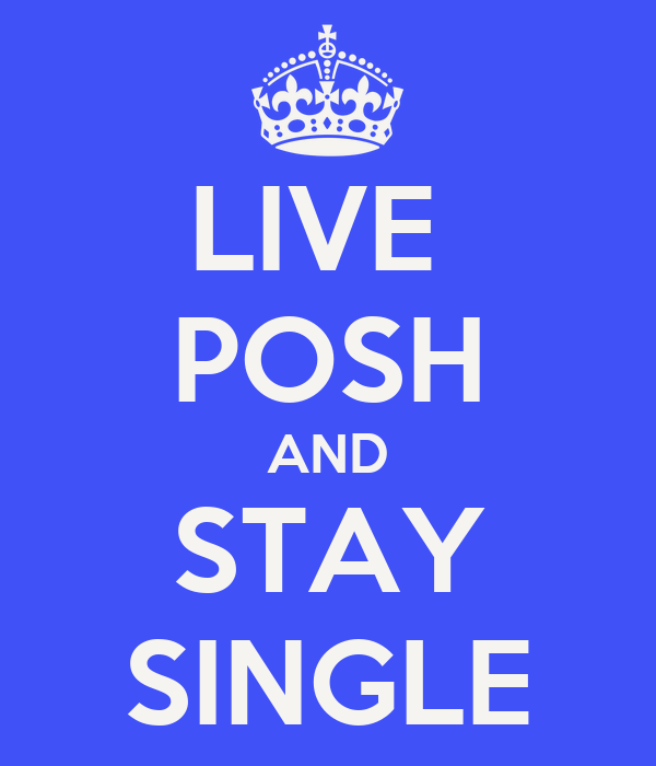LIVE  POSH AND STAY SINGLE