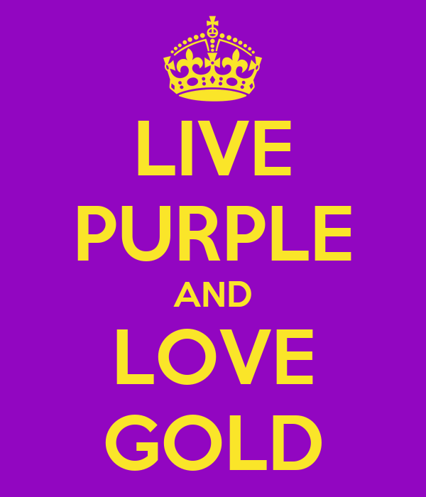 LIVE PURPLE AND LOVE GOLD