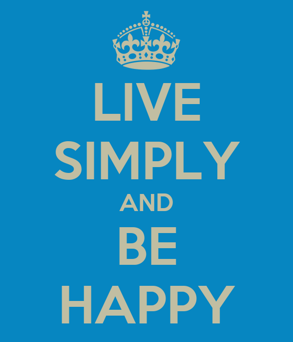 LIVE SIMPLY AND BE HAPPY