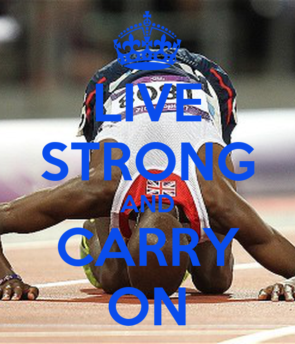 LIVE STRONG AND CARRY ON