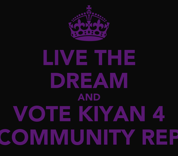 LIVE THE DREAM AND VOTE KIYAN 4 COMMUNITY REP