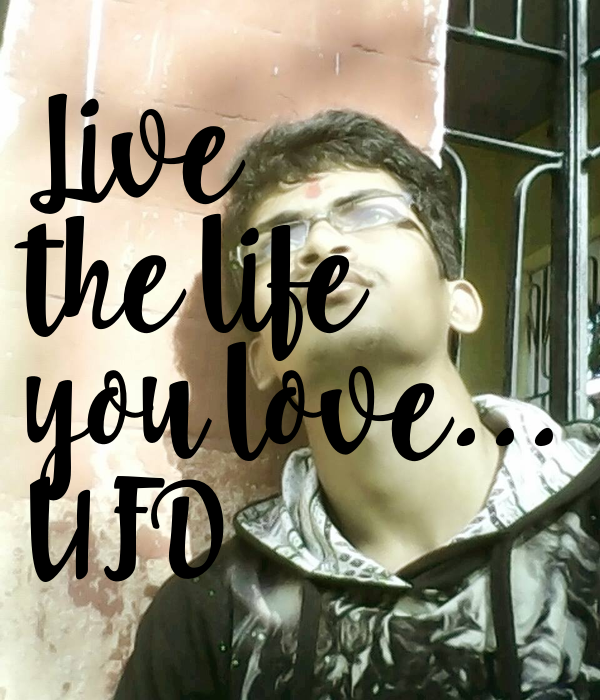Live the life you love... UFD