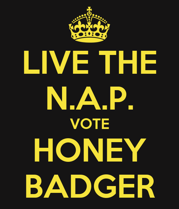 LIVE THE N.A.P. VOTE HONEY BADGER
