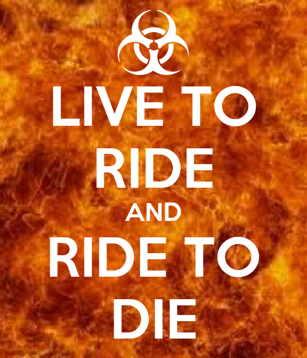 LIVE TO RIDE AND RIDE TO DIE
