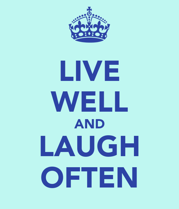 LIVE WELL AND LAUGH OFTEN