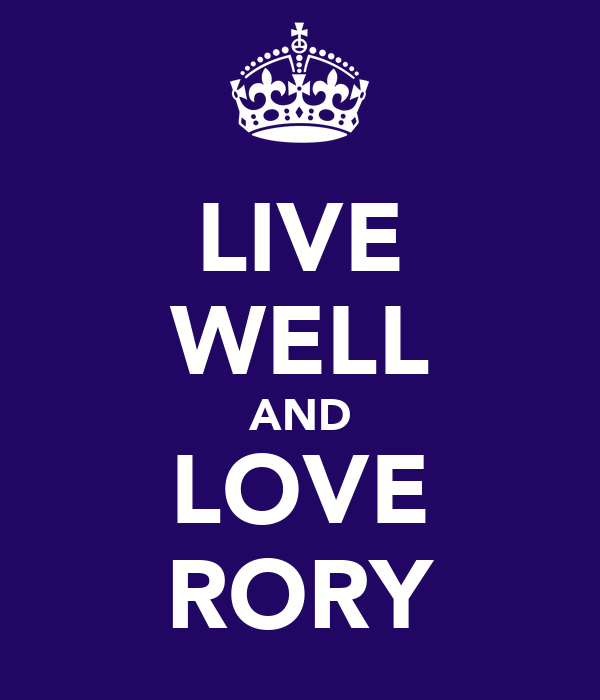 LIVE WELL AND LOVE RORY