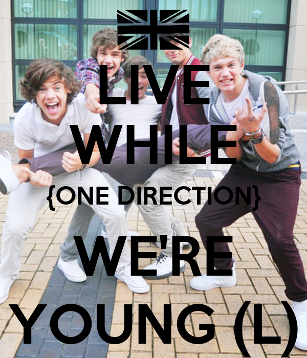 LIVE WHILE {ONE DIRECTION} WE'RE YOUNG (L)