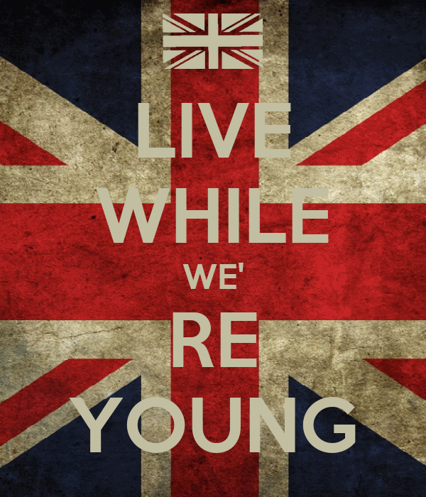 LIVE WHILE WE' RE YOUNG