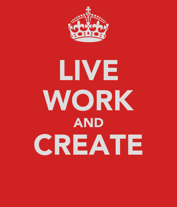 LIVE WORK AND CREATE