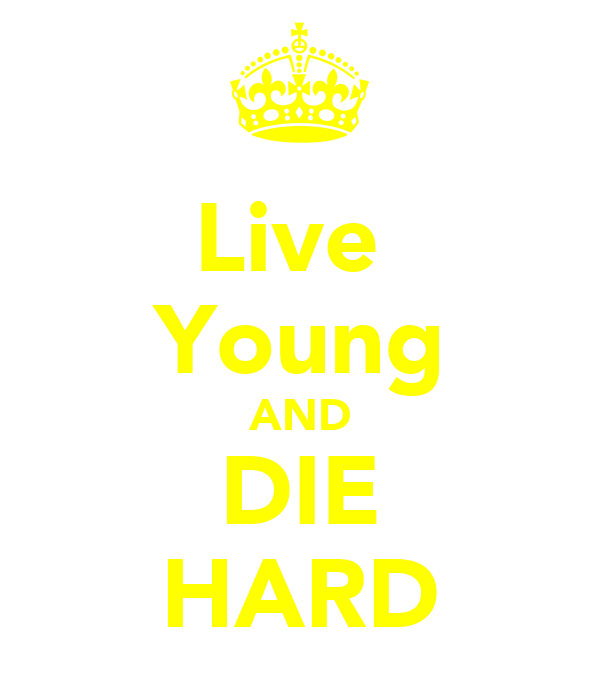 Live  Young AND DIE HARD