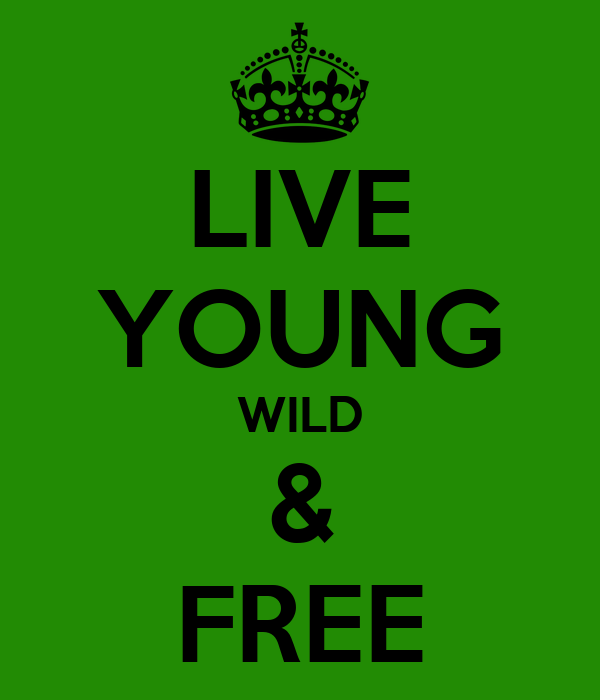 LIVE YOUNG WILD & FREE