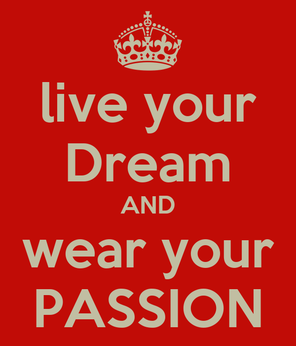 live your Dream AND wear your PASSION