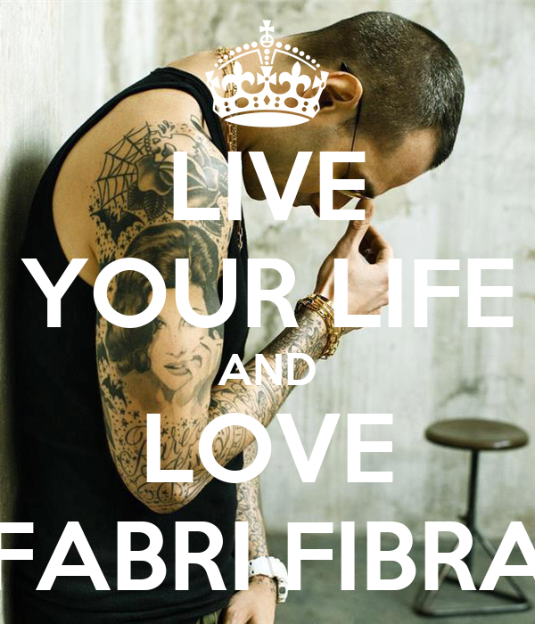 LIVE YOUR LIFE AND LOVE FABRI FIBRA