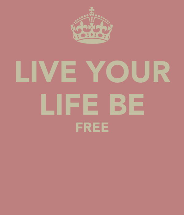 LIVE YOUR LIFE BE FREE