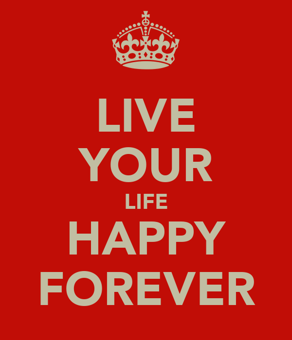 LIVE YOUR LIFE HAPPY FOREVER