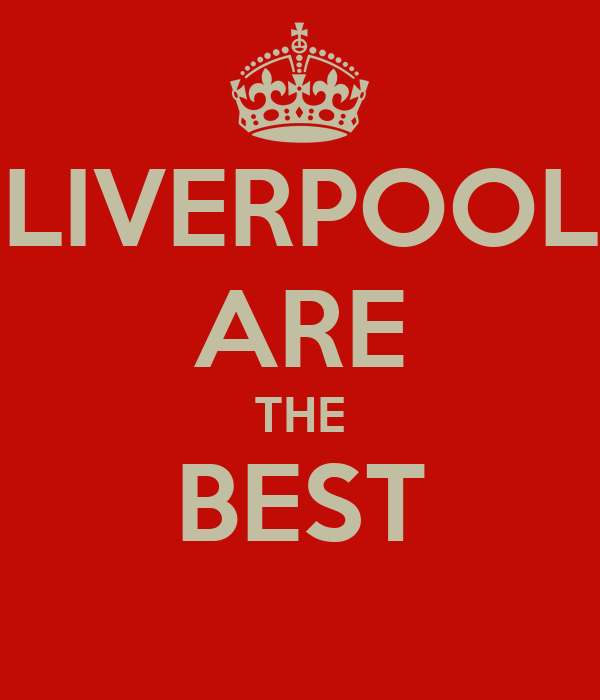 LIVERPOOL ARE THE BEST
