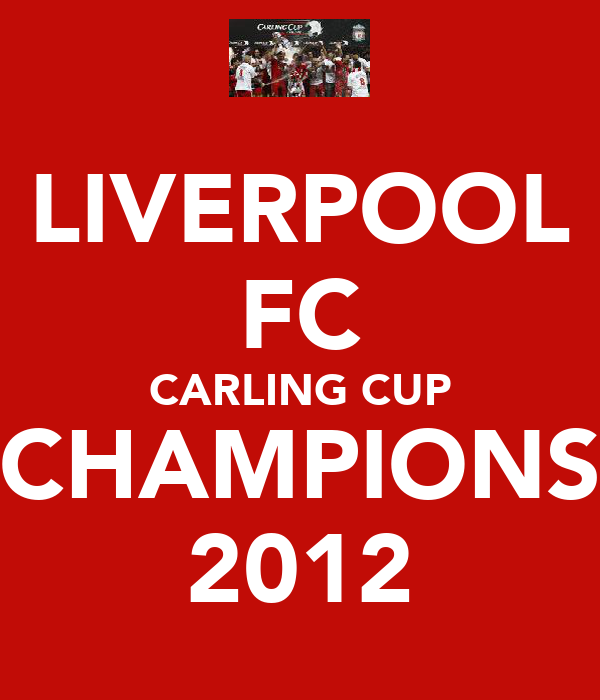 LIVERPOOL FC CARLING CUP CHAMPIONS 2012