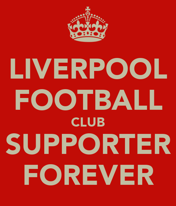 LIVERPOOL FOOTBALL CLUB SUPPORTER FOREVER