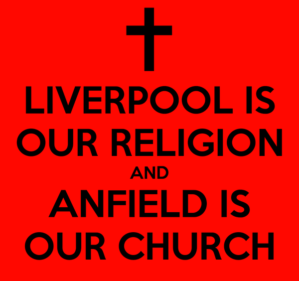 LIVERPOOL IS OUR RELIGION AND ANFIELD IS OUR CHURCH