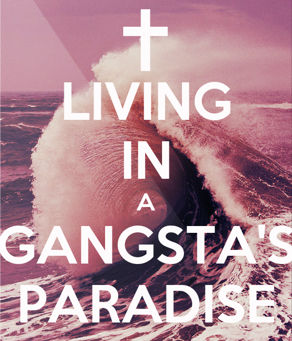 LIVING IN A GANGSTA'S PARADISE