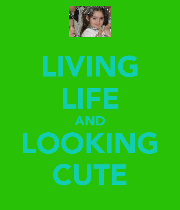 LIVING LIFE AND LOOKING CUTE