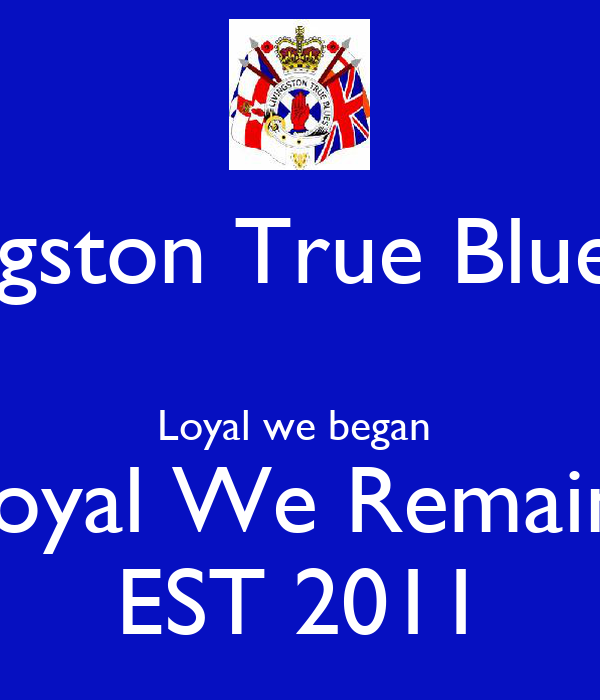 Livingston True Blues FB  Loyal we began  Loyal We Remain  EST 2011