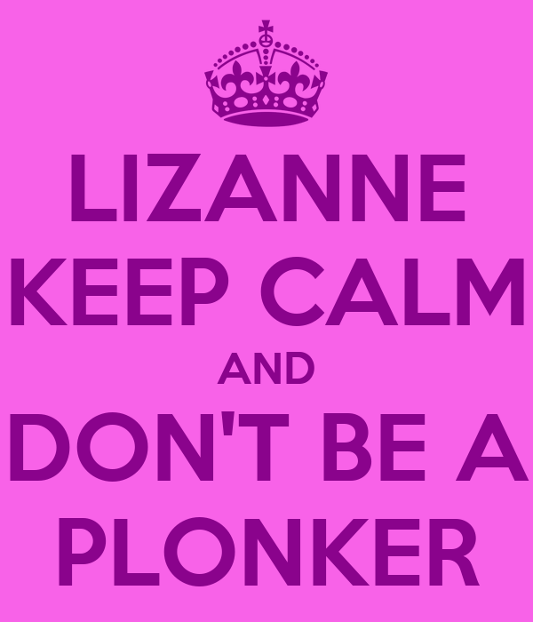 LIZANNE KEEP CALM AND DON'T BE A PLONKER
