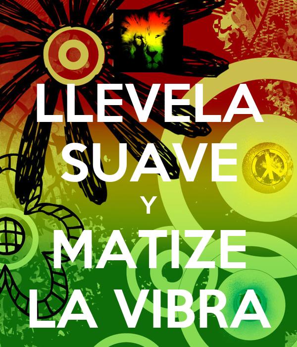 LLEVELA SUAVE Y MATIZE LA VIBRA