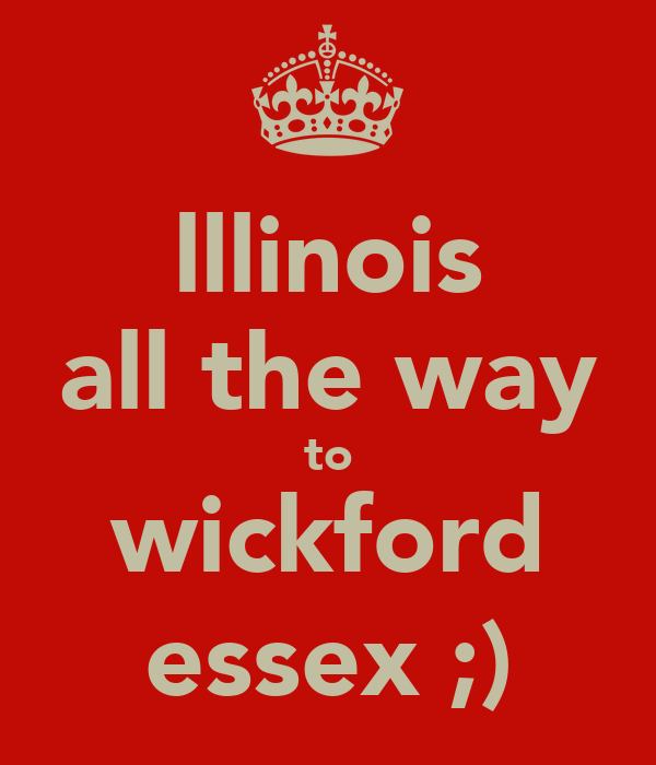 lllinois all the way to wickford essex ;)