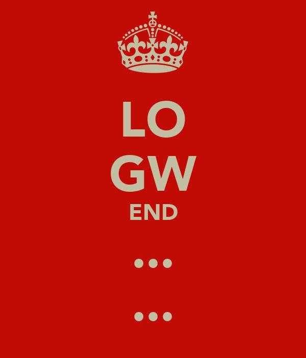 LO GW END ... ...