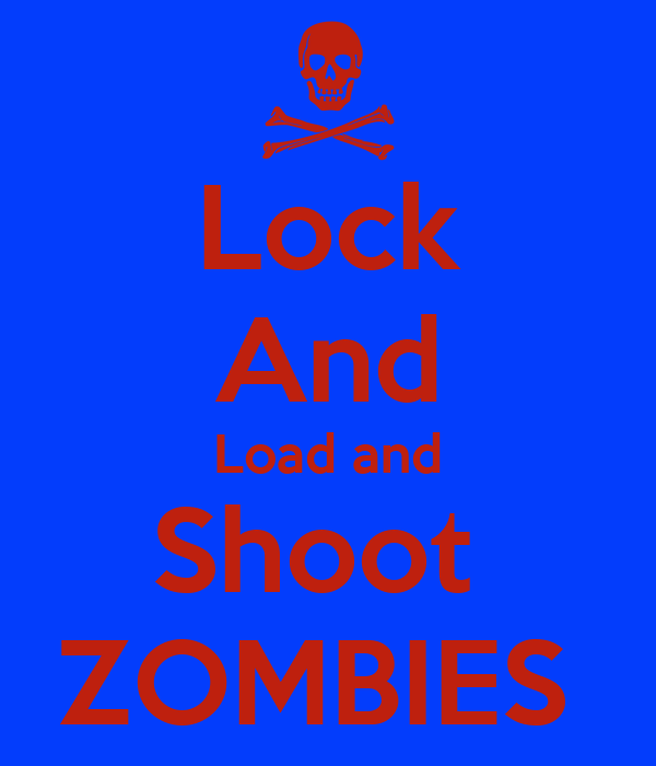 Lock And Load and Shoot  ZOMBIES