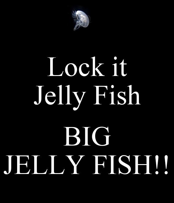 Lock it Jelly Fish  BIG JELLY FISH!!