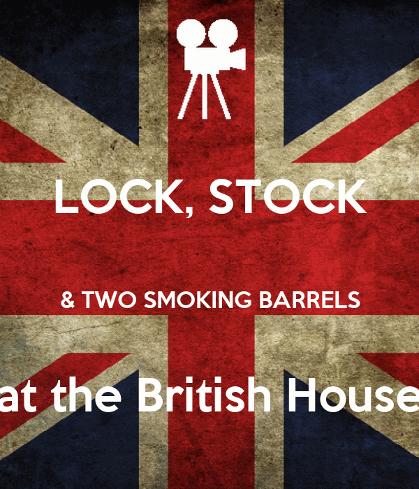 LOCK, STOCK  & TWO SMOKING BARRELS  at the British House