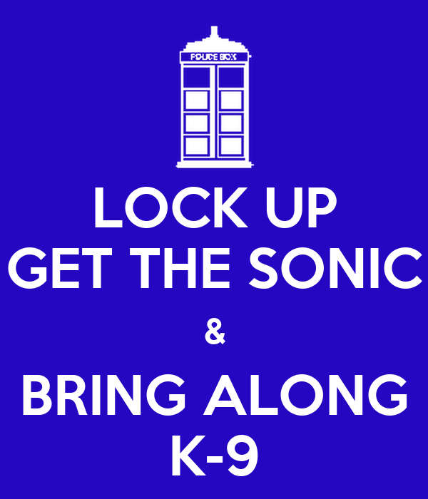LOCK UP GET THE SONIC & BRING ALONG K-9