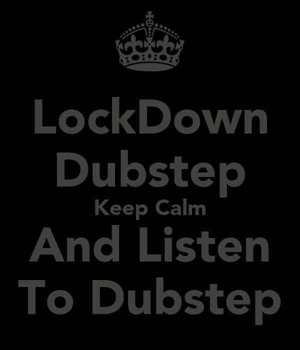 LockDown Dubstep Keep Calm And Listen To Dubstep
