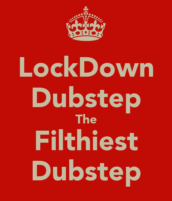 LockDown Dubstep The Filthiest Dubstep