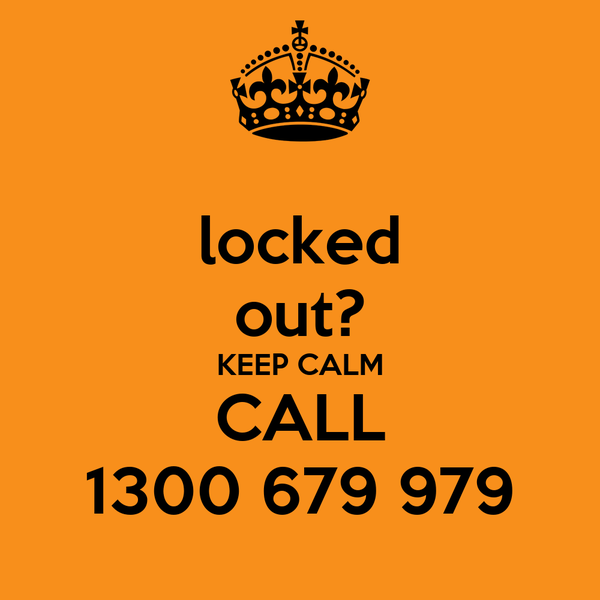 locked out? KEEP CALM CALL 1300 679 979
