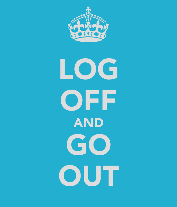 LOG OFF AND GO OUT