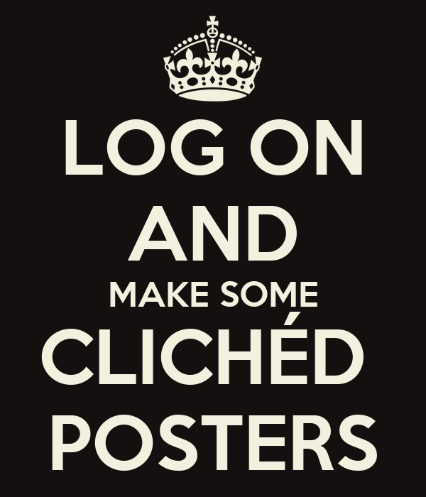 LOG ON AND MAKE SOME CLICHÉD  POSTERS