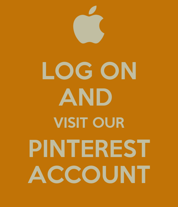 LOG ON AND  VISIT OUR PINTEREST ACCOUNT