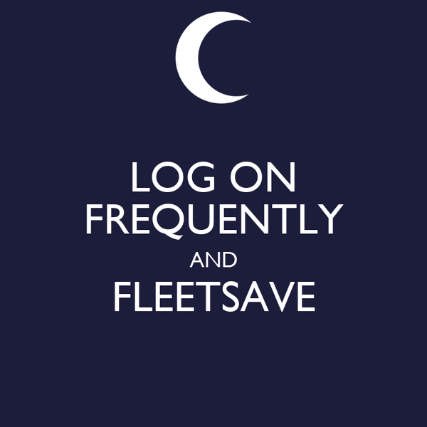 LOG ON FREQUENTLY AND FLEETSAVE
