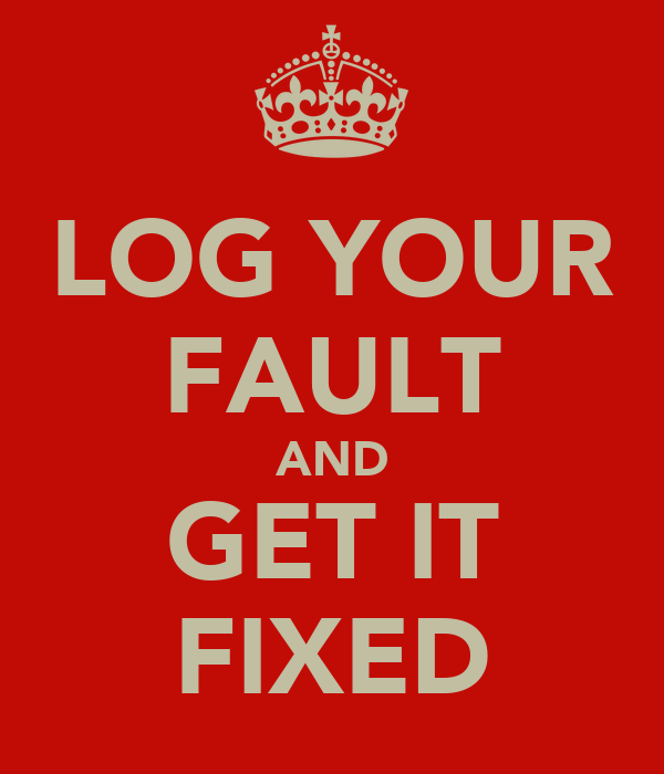 LOG YOUR FAULT AND GET IT FIXED