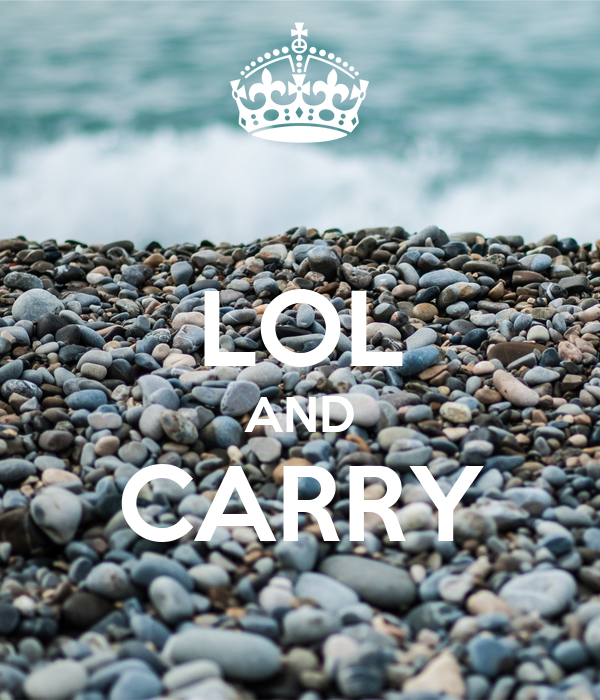 LOL AND CARRY