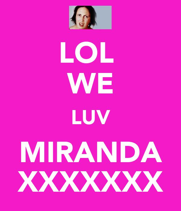 LOL  WE LUV MIRANDA XXXXXXX