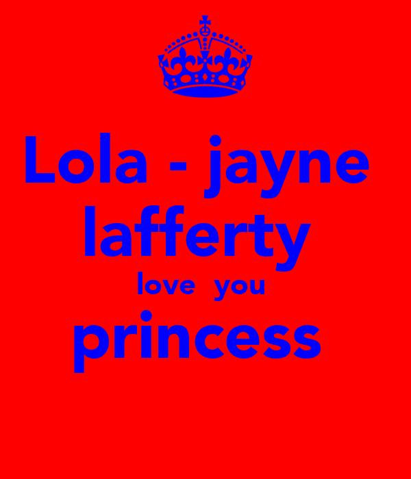 Lola - jayne  lafferty  love  you  princess