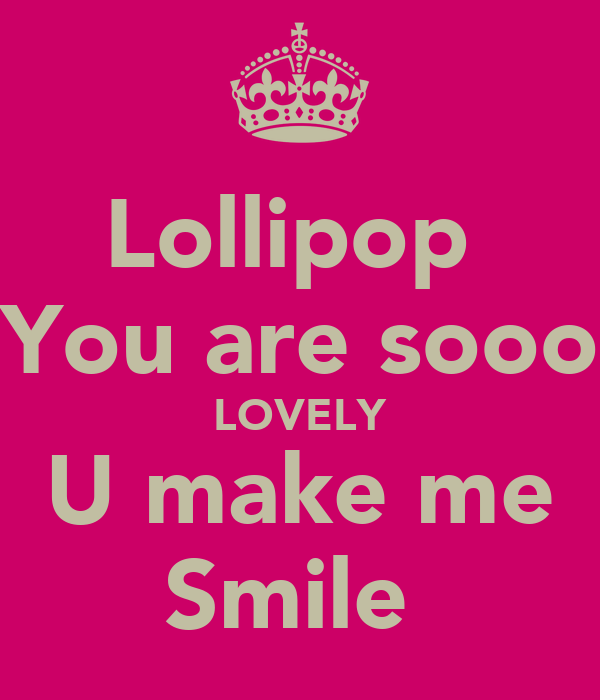 Lollipop  You are sooo LOVELY U make me Smile
